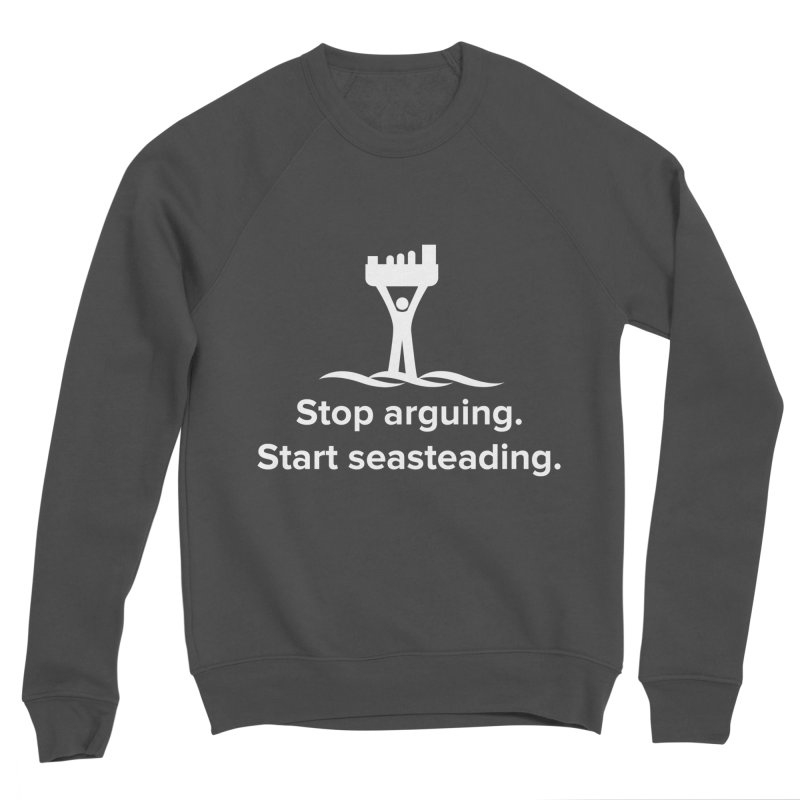 Stop Arguing Start Seasteading (logo white) Men's Sponge Fleece Sweatshirt by The Seasteading Institute's Supporters Shop