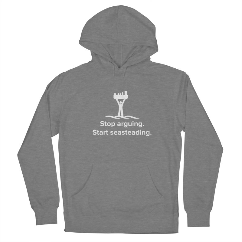 Stop Arguing Start Seasteading (logo white) Women's Pullover Hoody by The Seasteading Institute's Supporters Shop