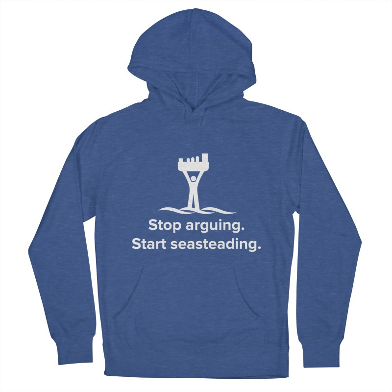 Stop Arguing Start Seasteading (logo white) Women's French Terry Pullover Hoody by The Seasteading Institute's Supporters Shop
