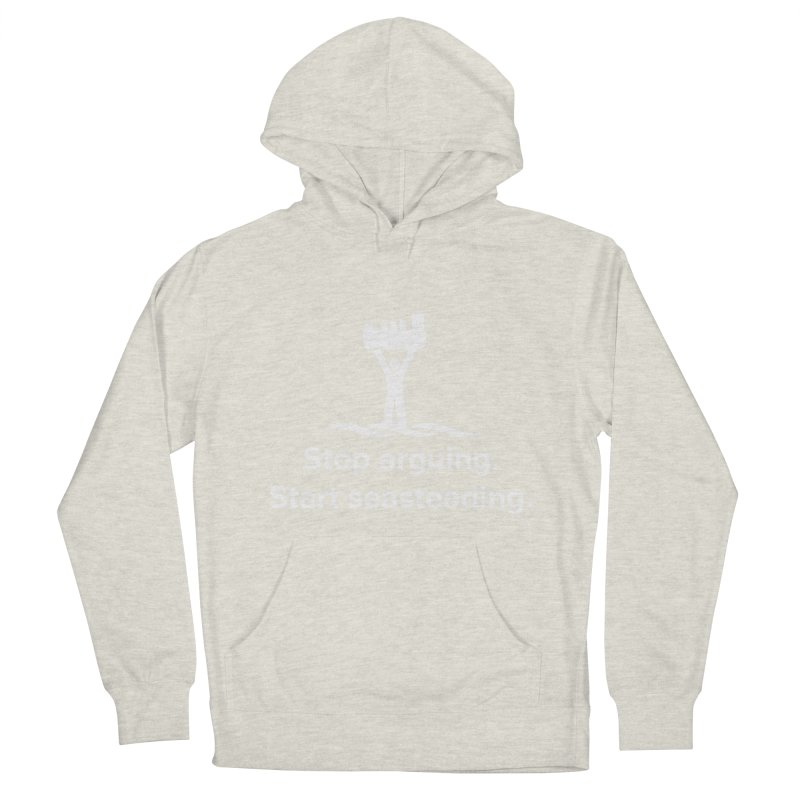 Stop Arguing Start Seasteading (logo white) Women's Pullover Hoody by The Seasteading Institute's Supporter's Shop