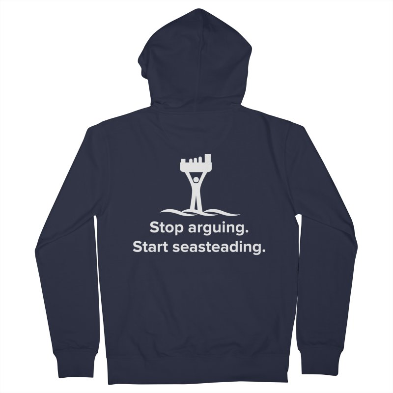Stop Arguing Start Seasteading (logo white) Men's French Terry Zip-Up Hoody by The Seasteading Institute's Supporters Shop