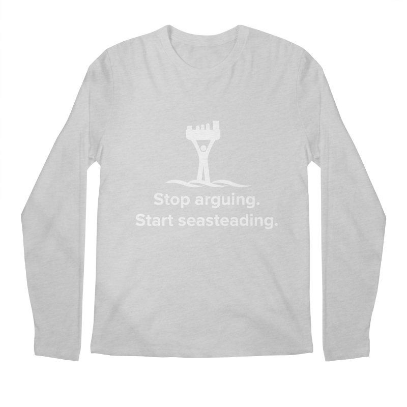 Stop Arguing Start Seasteading (logo white) Men's Longsleeve T-Shirt by The Seasteading Institute's Supporter's Shop