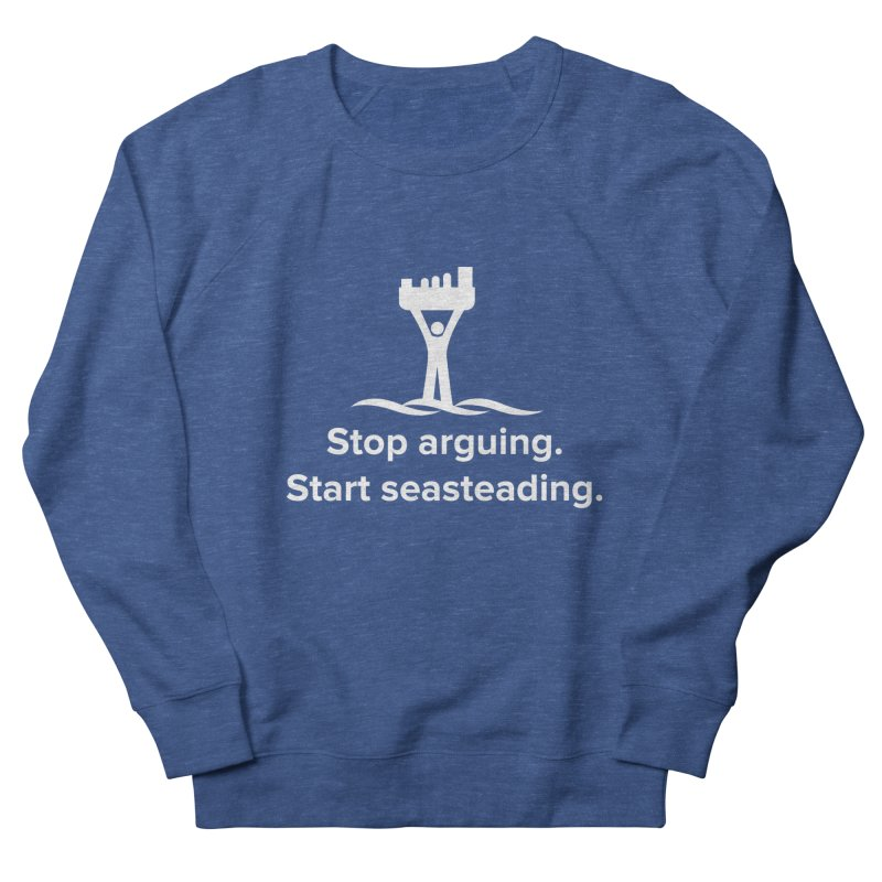 Stop Arguing Start Seasteading (logo white) Women's Sweatshirt by The Seasteading Institute's Supporter's Shop