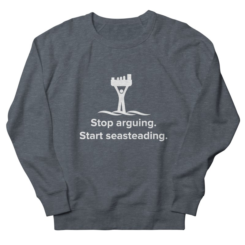Stop Arguing Start Seasteading (logo white) Men's French Terry Sweatshirt by The Seasteading Institute's Supporters Shop