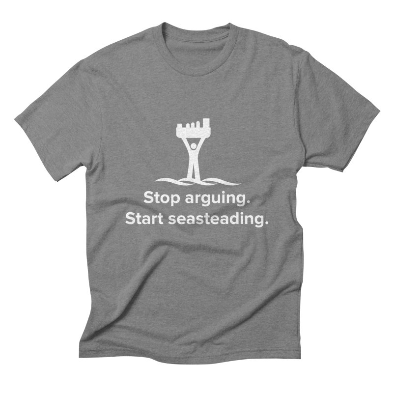 Stop Arguing Start Seasteading (logo white) Men's Triblend T-Shirt by The Seasteading Institute's Supporter's Shop