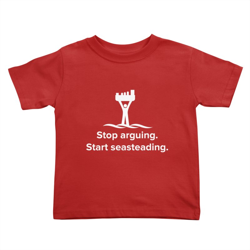 Stop Arguing Start Seasteading (logo white) Kids Toddler T-Shirt by The Seasteading Institute's Supporter's Shop