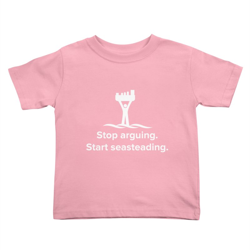 Stop Arguing Start Seasteading (logo white) Kids Toddler T-Shirt by The Seasteading Institute's Supporters Shop