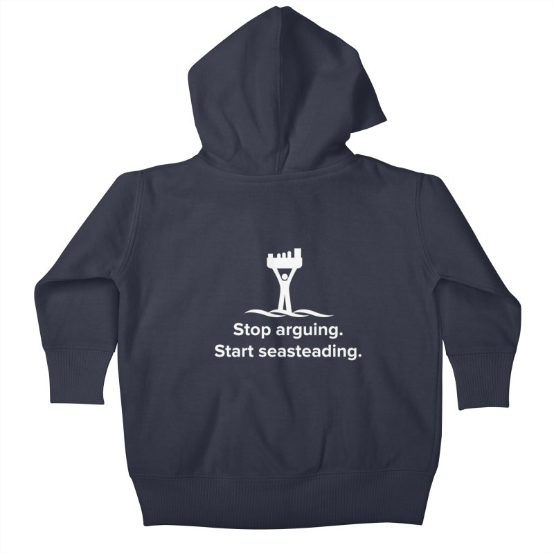 Stop Arguing Start Seasteading (logo white) Kids Baby Zip-Up Hoody by The Seasteading Institute's Supporters Shop