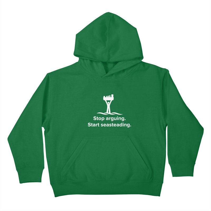 Stop Arguing Start Seasteading (logo white) Kids Pullover Hoody by The Seasteading Institute's Supporter's Shop