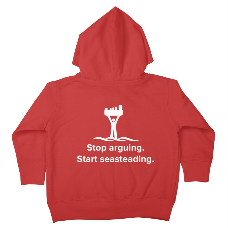 Stop Arguing Start Seasteading (logo white) Kids Toddler Zip-Up Hoody by The Seasteading Institute's Supporters Shop