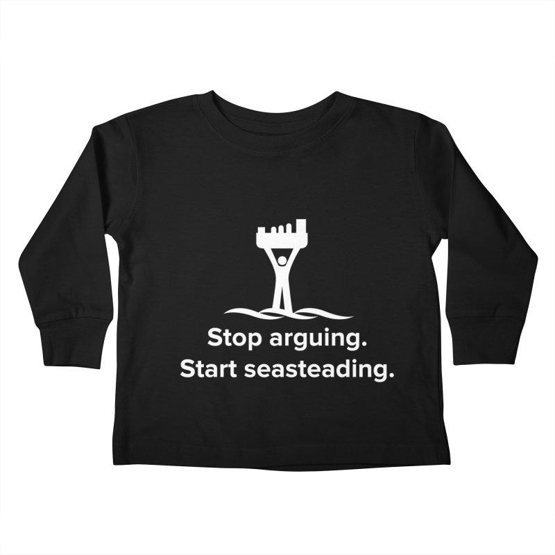 Stop Arguing Start Seasteading (logo white) Kids Toddler Longsleeve T-Shirt by The Seasteading Institute's Supporter's Shop