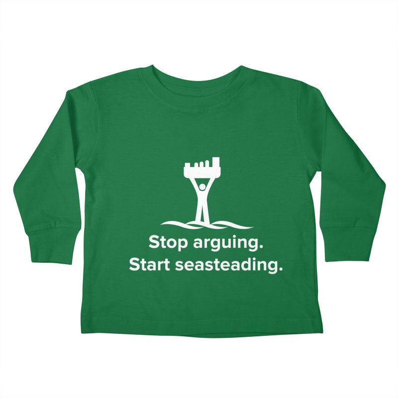 Stop Arguing Start Seasteading (logo white) Kids Toddler Longsleeve T-Shirt by The Seasteading Institute's Supporter's Shop