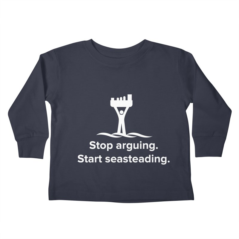 Stop Arguing Start Seasteading (logo white) Kids Toddler Longsleeve T-Shirt by The Seasteading Institute's Supporters Shop