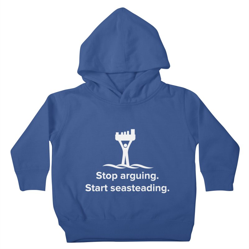 Stop Arguing Start Seasteading (logo white) Kids Toddler Pullover Hoody by The Seasteading Institute's Supporter's Shop