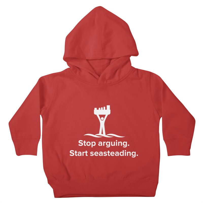 Stop Arguing Start Seasteading (logo white) Kids Toddler Pullover Hoody by The Seasteading Institute's Supporters Shop