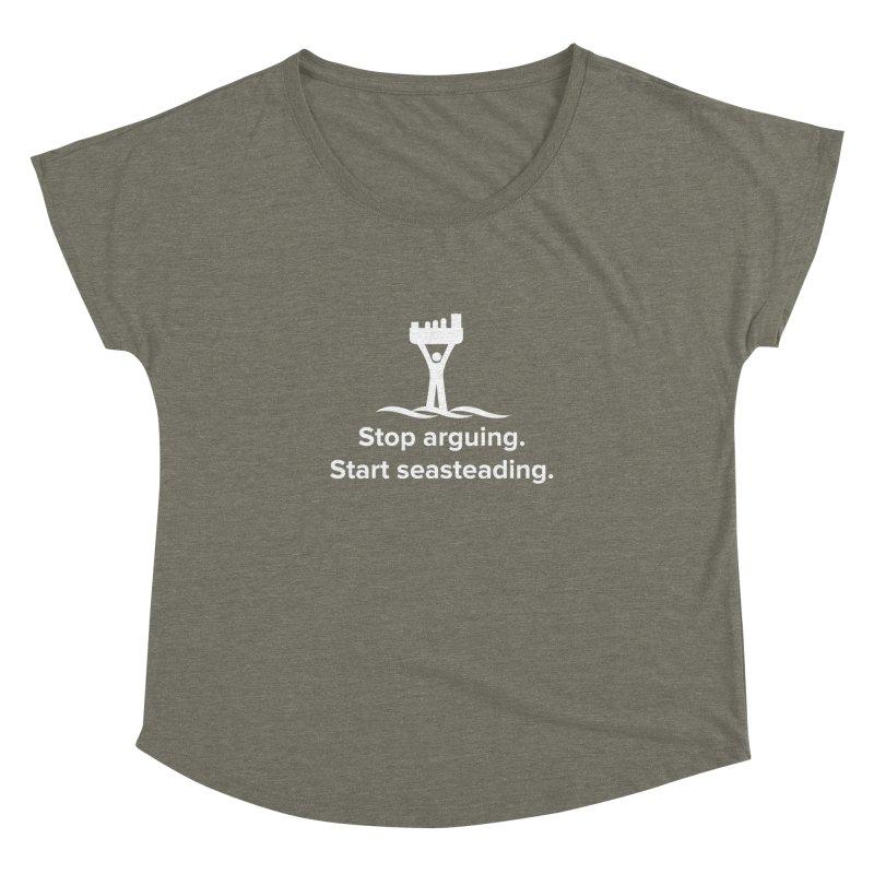 Stop Arguing Start Seasteading (logo white) Women's Dolman by The Seasteading Institute's Supporter's Shop