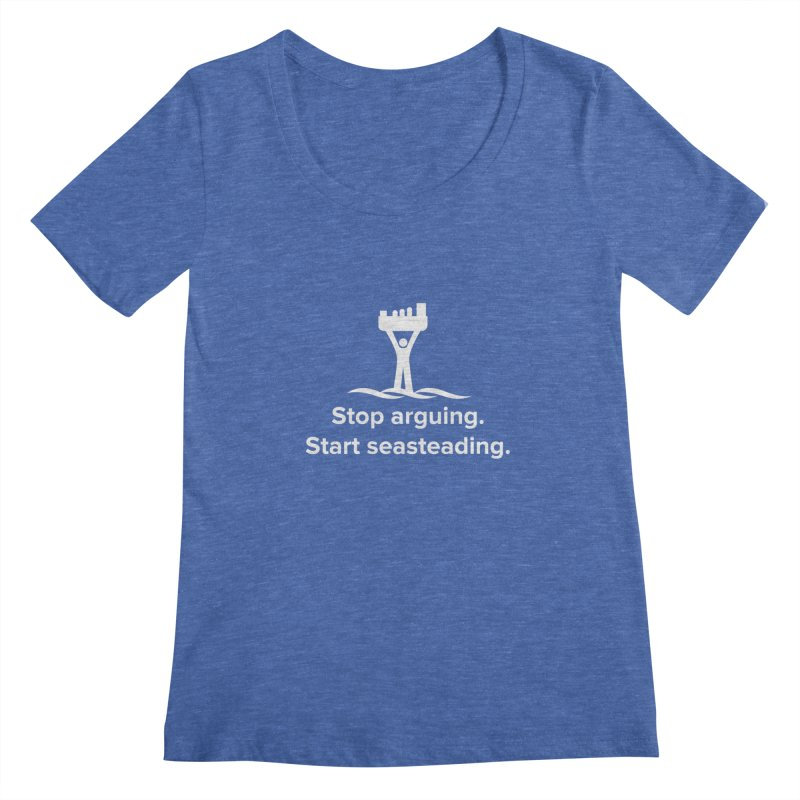 Stop Arguing Start Seasteading (logo white) Women's Scoopneck by The Seasteading Institute's Supporter's Shop