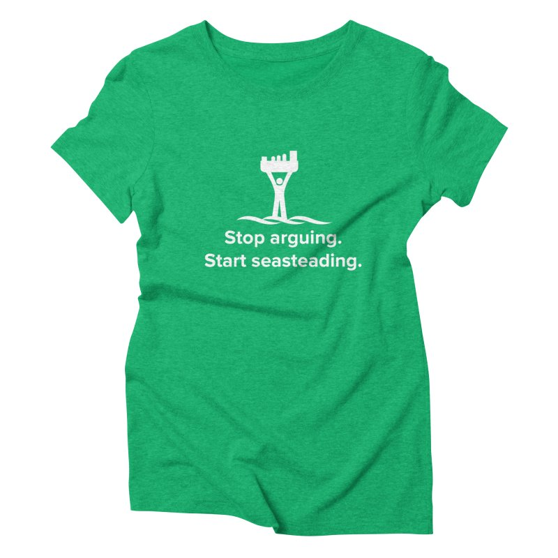 Stop Arguing Start Seasteading (logo white) Women's Triblend T-Shirt by The Seasteading Institute's Supporters Shop