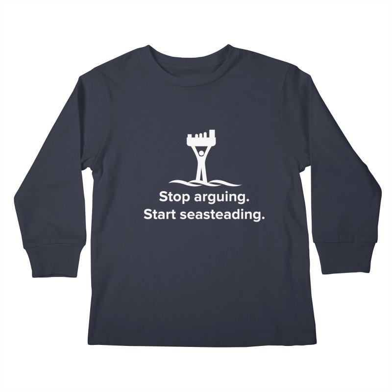 Stop Arguing Start Seasteading (logo white) Kids Longsleeve T-Shirt by The Seasteading Institute's Supporter's Shop