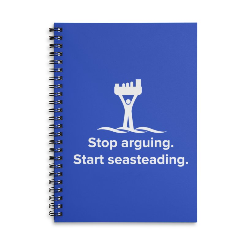 Stop Arguing Start Seasteading (logo white) Accessories Lined Spiral Notebook by The Seasteading Institute's Supporters Shop