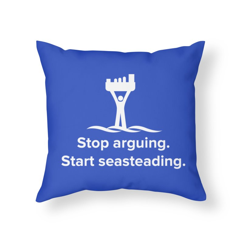 Stop Arguing Start Seasteading (logo white) Home Throw Pillow by The Seasteading Institute's Supporters Shop