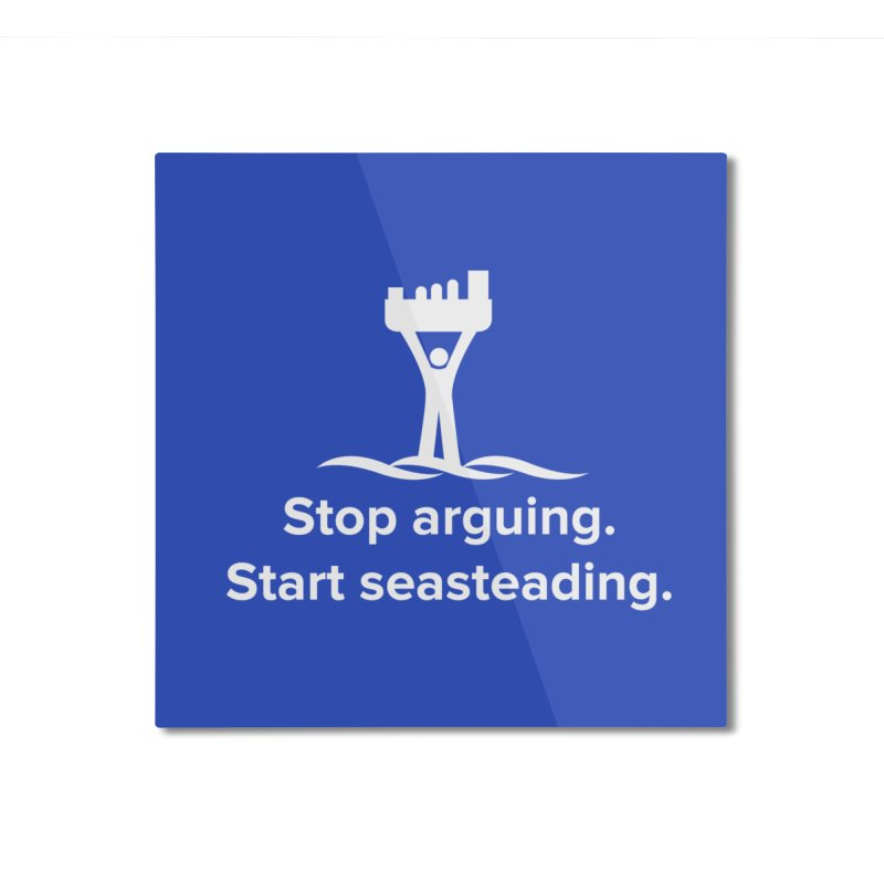 Stop Arguing Start Seasteading (logo white) Home Mounted Aluminum Print by The Seasteading Institute's Supporters Shop