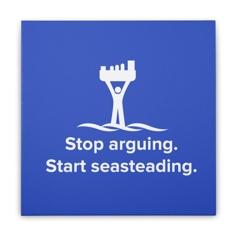 Stop Arguing Start Seasteading (logo white) Home Stretched Canvas by The Seasteading Institute's Supporters Shop