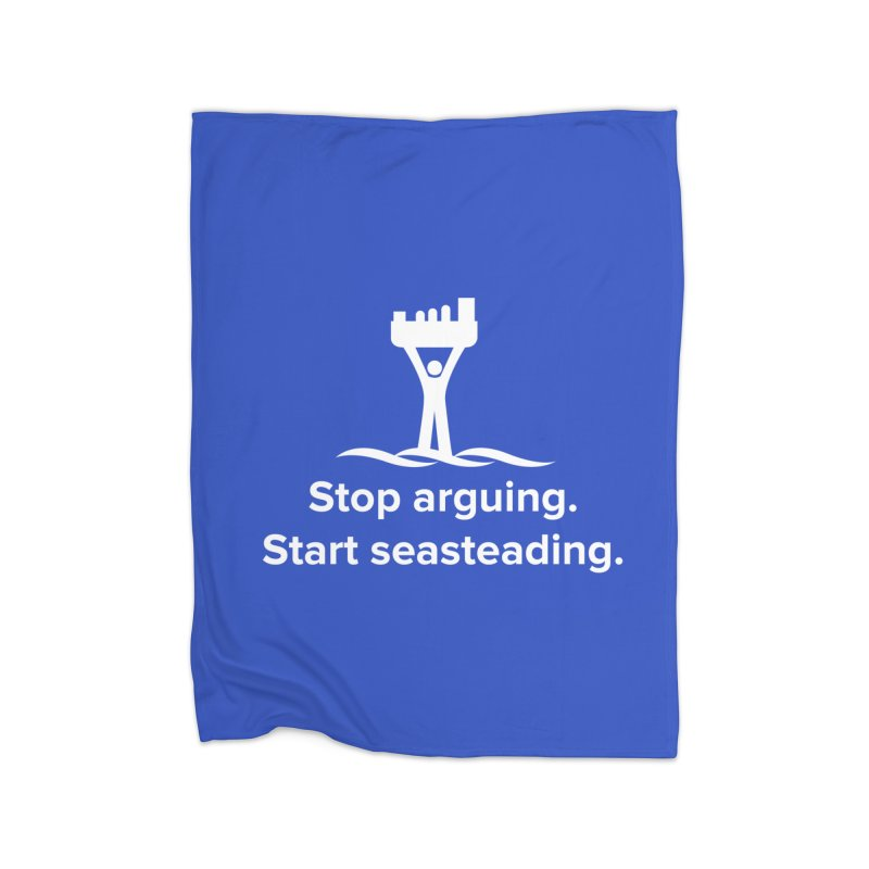 Stop Arguing Start Seasteading (logo white) Home Fleece Blanket Blanket by The Seasteading Institute's Supporters Shop