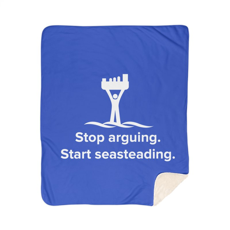 Stop Arguing Start Seasteading (logo white) Home Sherpa Blanket Blanket by The Seasteading Institute's Supporters Shop