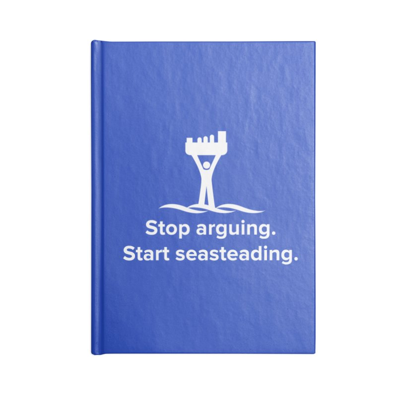 Stop Arguing Start Seasteading (logo white) Accessories Notebook by The Seasteading Institute's Supporters Shop