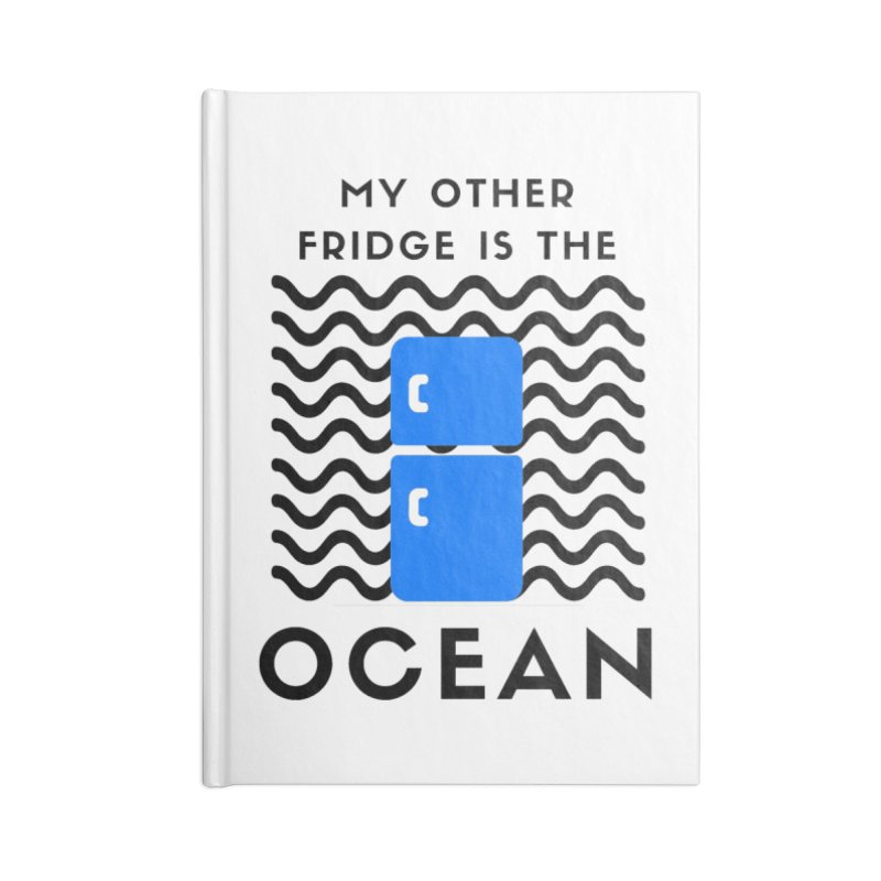 My Other Fridge is the Ocean Accessories Notebook by The Seasteading Institute's Supporters Shop