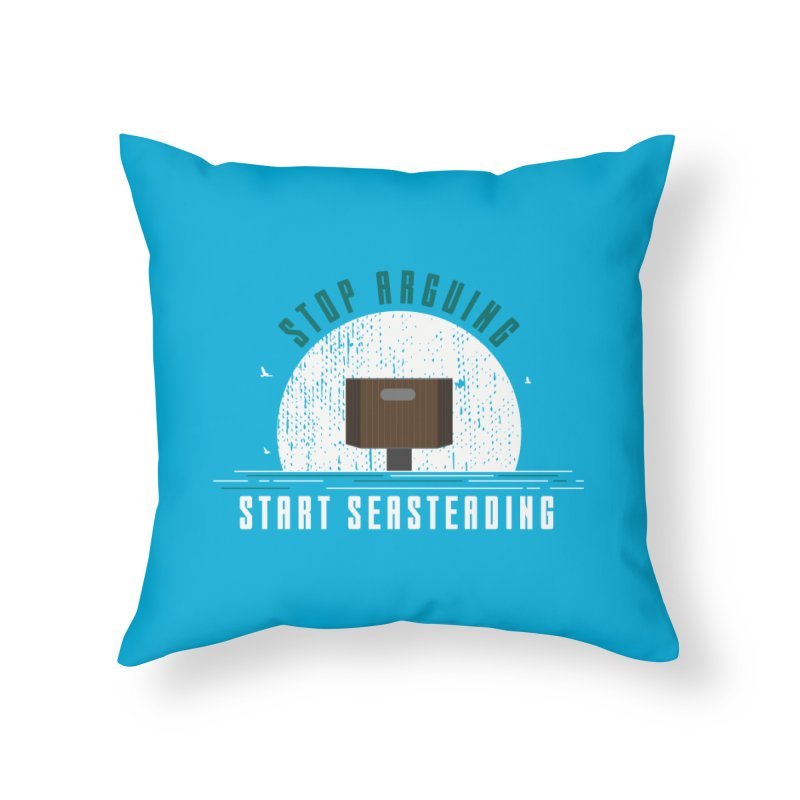 First Seasteaders Stop Arguing Start Seasteading Home Throw Pillow by The Seasteading Institute's Supporters Shop