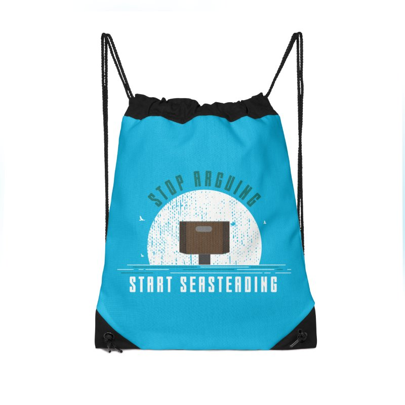 First Seasteaders Stop Arguing Start Seasteading Accessories Drawstring Bag Bag by The Seasteading Institute's Supporters Shop