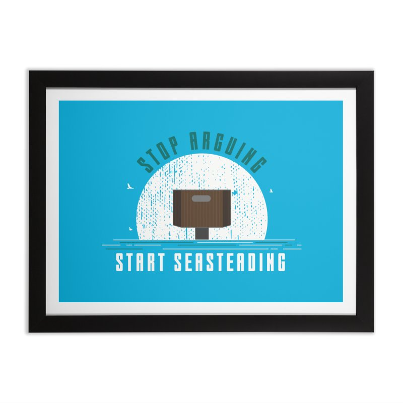 First Seasteaders Stop Arguing Start Seasteading Home Framed Fine Art Print by The Seasteading Institute's Supporters Shop