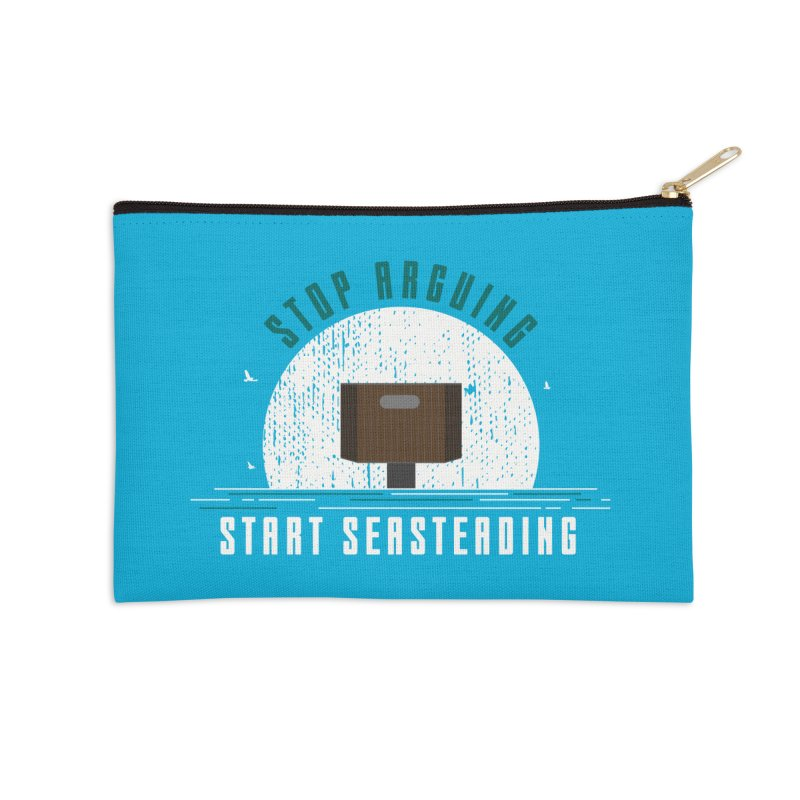 First Seasteaders Stop Arguing Start Seasteading Accessories Zip Pouch by The Seasteading Institute's Supporters Shop