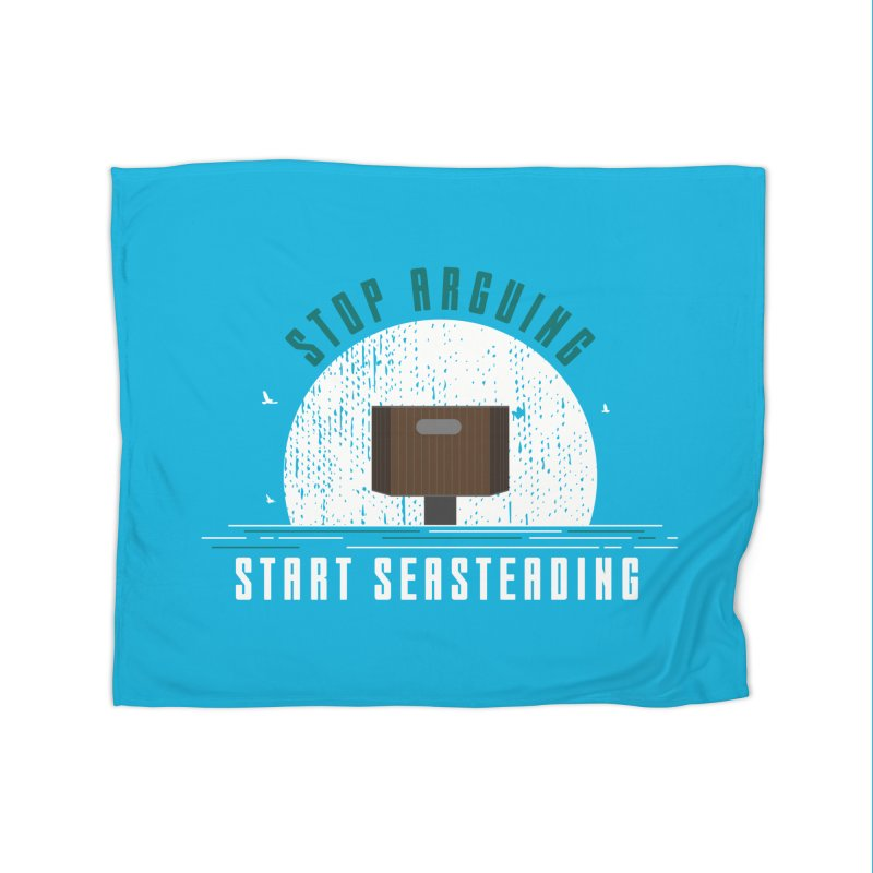 First Seasteaders Stop Arguing Start Seasteading Home Fleece Blanket Blanket by The Seasteading Institute's Supporters Shop