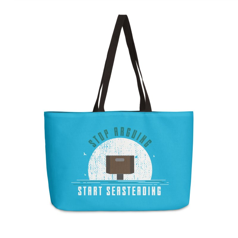 First Seasteaders Stop Arguing Start Seasteading Accessories Weekender Bag Bag by The Seasteading Institute's Supporters Shop