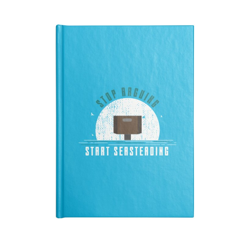First Seasteaders Stop Arguing Start Seasteading Accessories Lined Journal Notebook by The Seasteading Institute's Supporters Shop