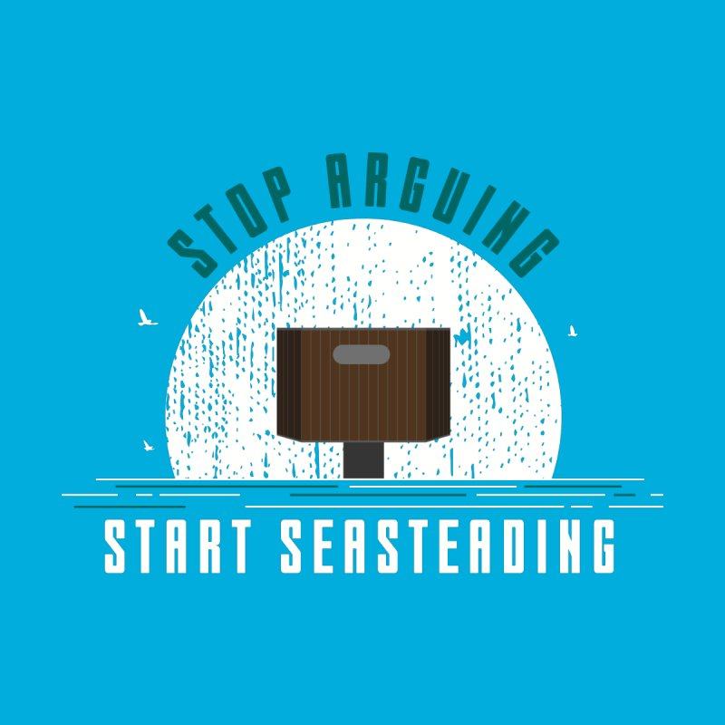 First Seasteaders Stop Arguing Start Seasteading Men's T-Shirt by The Seasteading Institute's Supporters Shop