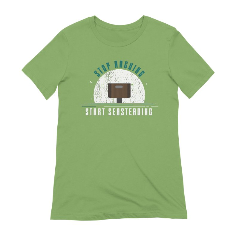 First Seasteaders Stop Arguing Start Seasteading Women's Extra Soft T-Shirt by The Seasteading Institute's Supporters Shop