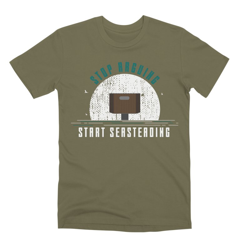 First Seasteaders Stop Arguing Start Seasteading Men's Premium T-Shirt by The Seasteading Institute's Supporters Shop