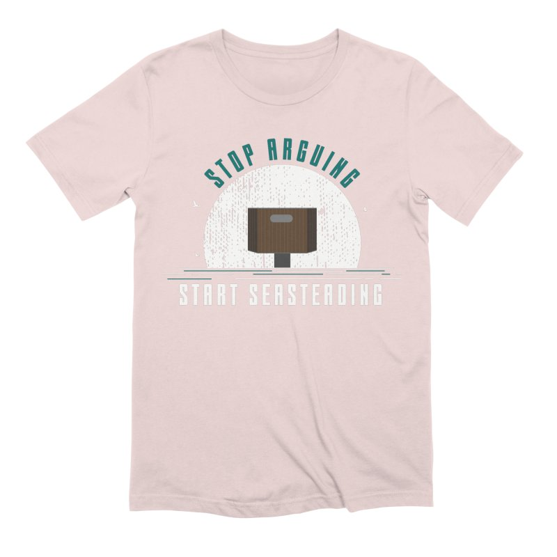 First Seasteaders Stop Arguing Start Seasteading Men's Extra Soft T-Shirt by The Seasteading Institute's Supporters Shop
