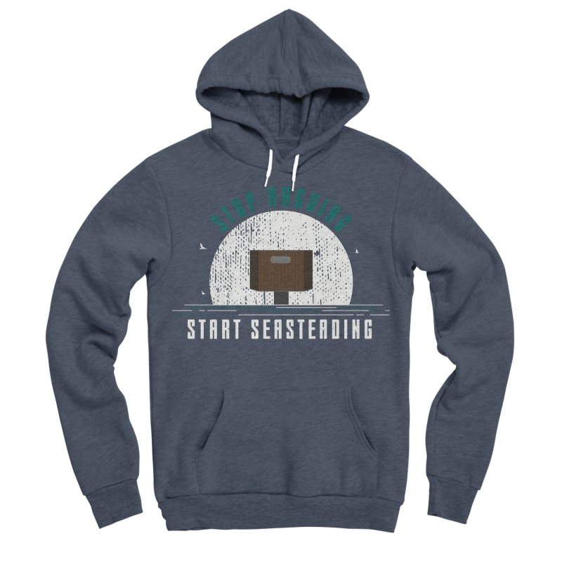 First Seasteaders Stop Arguing Start Seasteading Women's Sponge Fleece Pullover Hoody by The Seasteading Institute's Supporters Shop