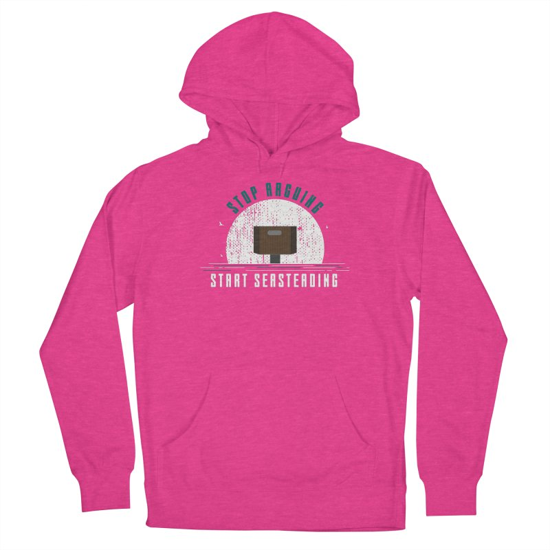 First Seasteaders Stop Arguing Start Seasteading Women's Pullover Hoody by The Seasteading Institute's Supporters Shop