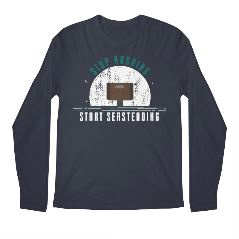 First Seasteaders Stop Arguing Start Seasteading Men's Regular Longsleeve T-Shirt by The Seasteading Institute's Supporters Shop