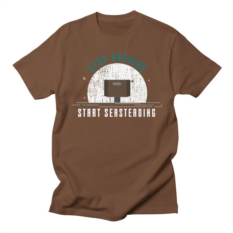 First Seasteaders Stop Arguing Start Seasteading Men's Regular T-Shirt by The Seasteading Institute's Supporters Shop