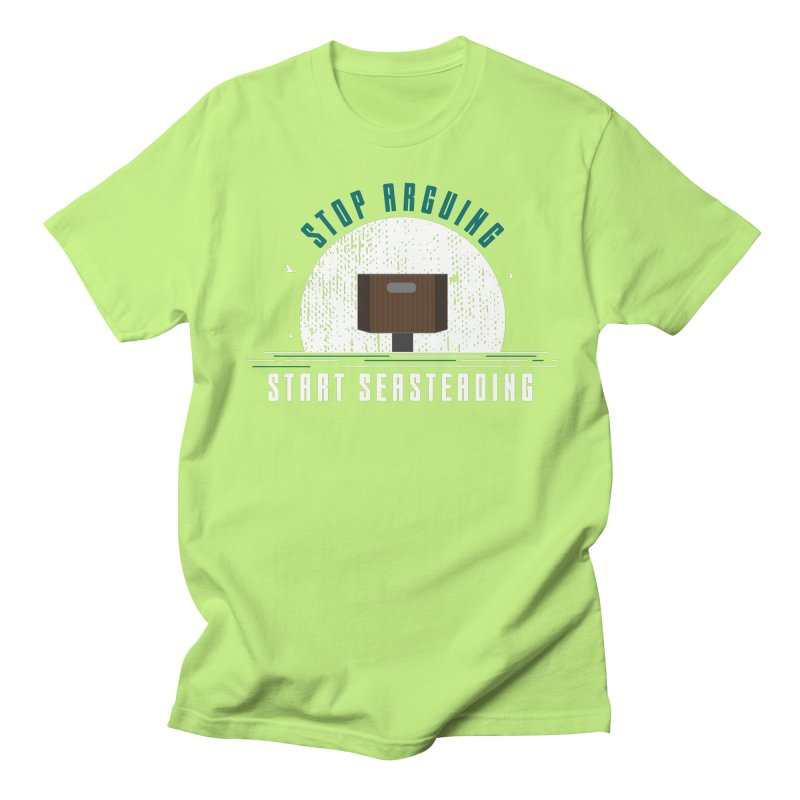 First Seasteaders Stop Arguing Start Seasteading Women's Regular Unisex T-Shirt by The Seasteading Institute's Supporters Shop