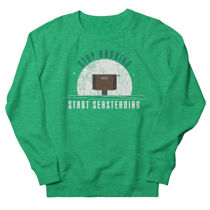 First Seasteaders Stop Arguing Start Seasteading Women's French Terry Sweatshirt by The Seasteading Institute's Supporters Shop