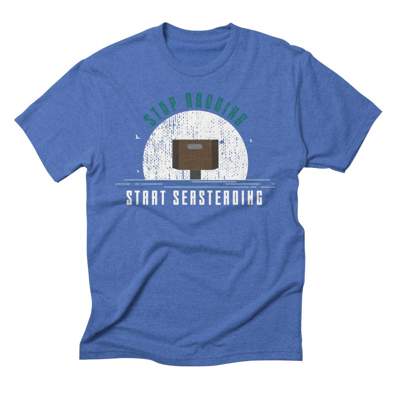 First Seasteaders Stop Arguing Start Seasteading Men's Triblend T-Shirt by The Seasteading Institute's Supporters Shop