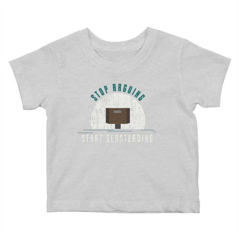 First Seasteaders Stop Arguing Start Seasteading Kids Baby T-Shirt by The Seasteading Institute's Supporters Shop